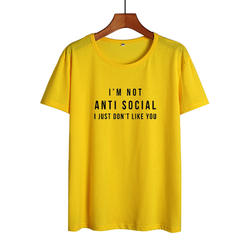 I'm Not Anti Social I Just Don'  t   Like You Funny   T     Shirts   Women Black White Fashion Printed Tshirt Causal Cotton Summer Tops