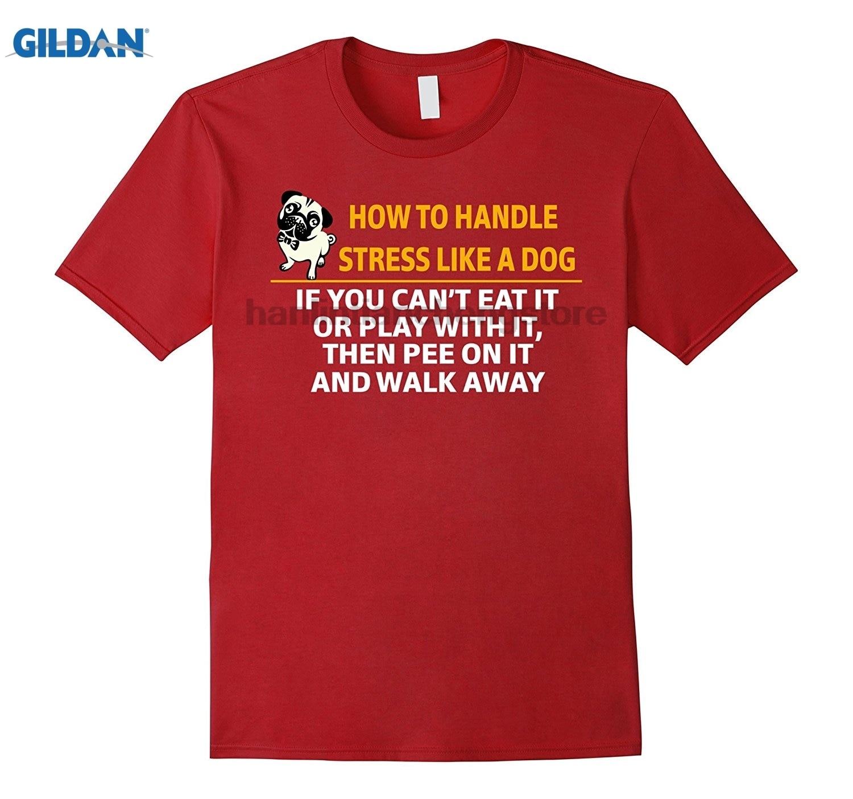 GILDAN How To Handle Stress Like A Dog Pee On It And Walk Away Tee