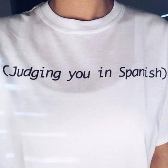 0cf4b355 judging you in spanish quote T-shirt tumblr t shirt slogan t shirt funny  shirts cute tops Unisex fashion casual t shirt
