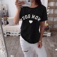 2019 New Harajuku Summer T Shirt Women Arrivals Fashion DOG MOM Printed T-shirt Woman Tee Tops Casual Female T-shirts