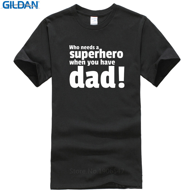 Make Your Own Shirt Short Sleeve Summer O-Neck Mens Who Needs A Superhero Super Hero When You Have Dad Fathers Day Tee Shirt