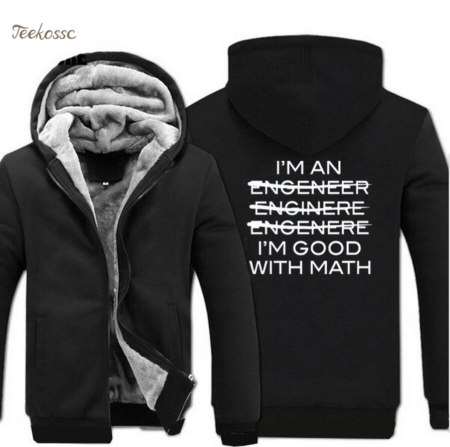 I'm An Engineer I'm Good At Math Science Hoodies 2018 Fashion Winter Warm Fleece Zip Up Sweatshirt Men Thick Coat Casual Jacket