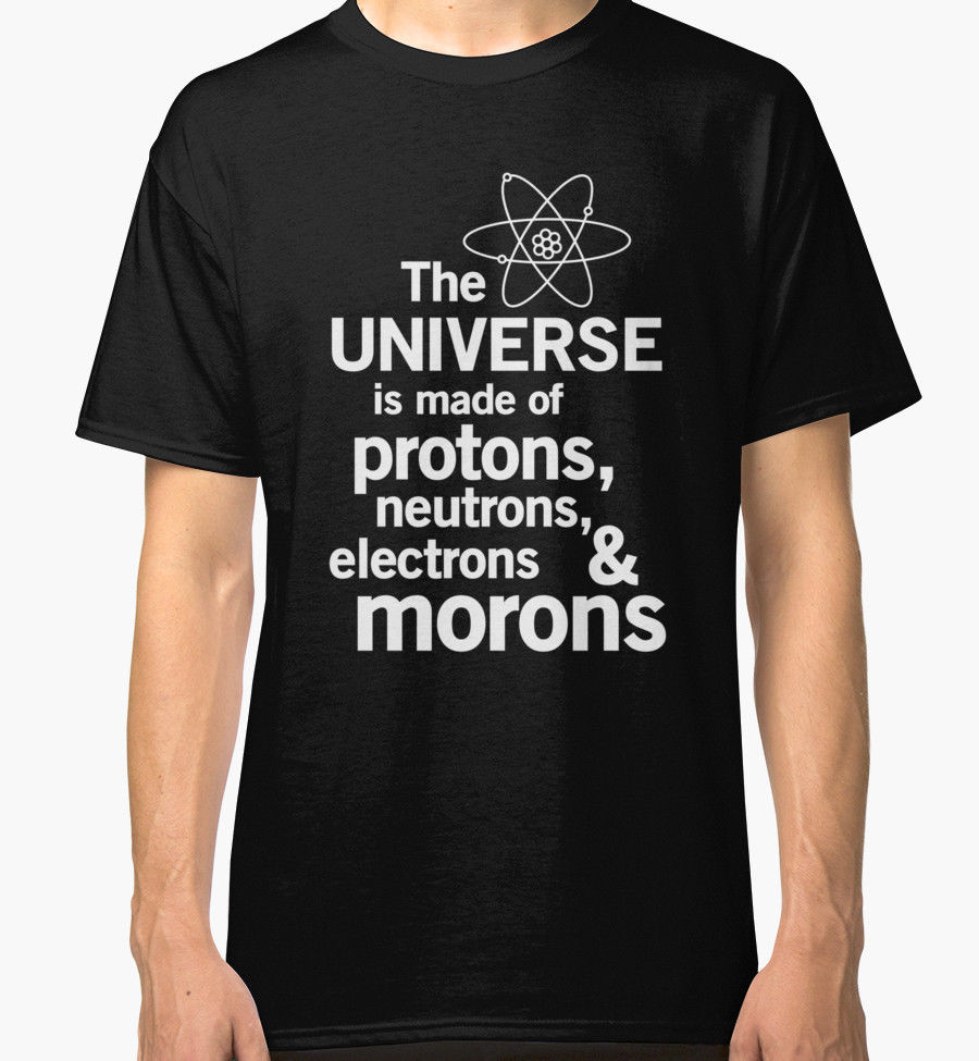 LEQEMAO 2017 New Cool The Universe Is Made Of Protons Neutrons Electron & Morons 3D Print Mens 100% Cotton Short Sleeve Tees