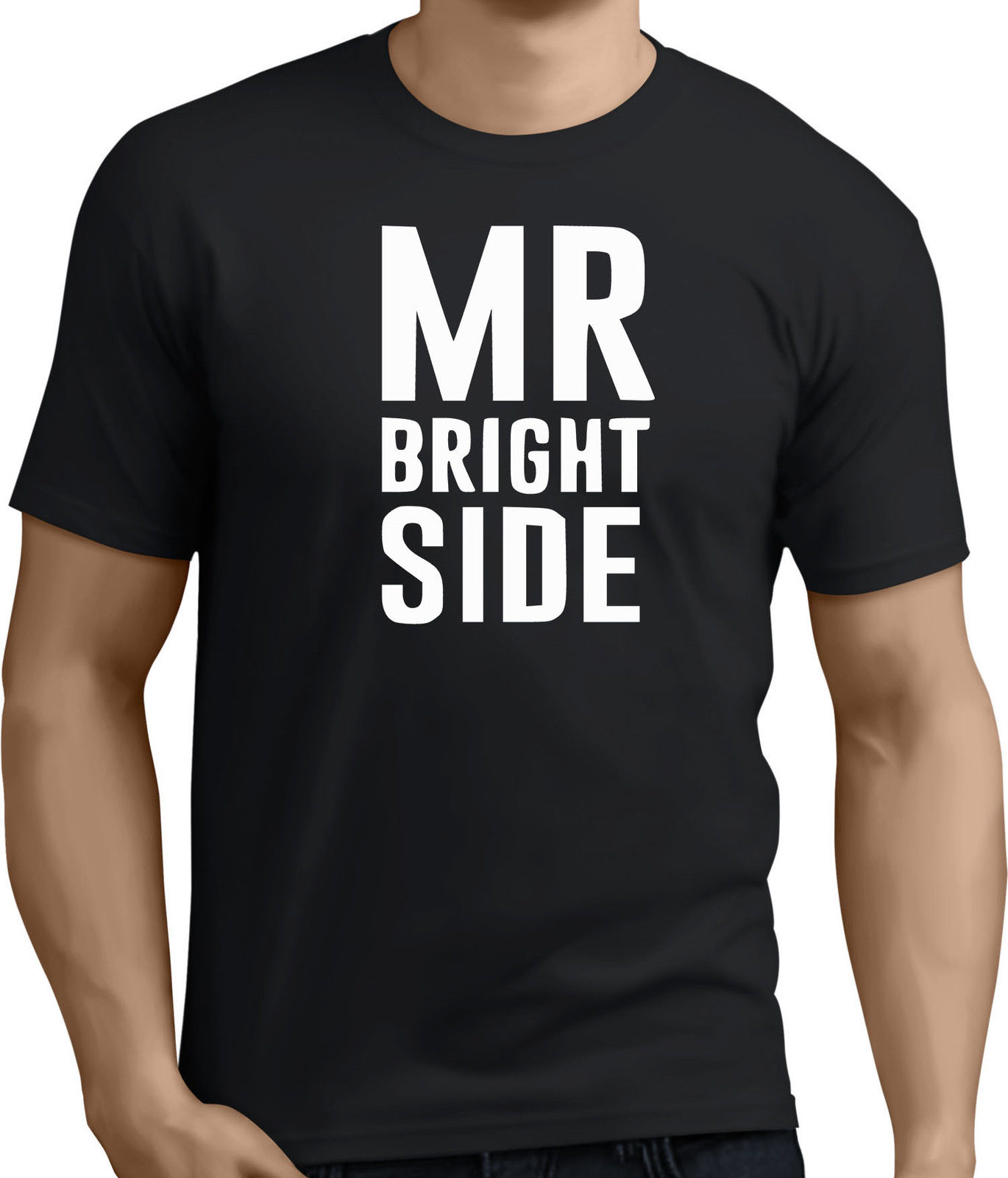 Mr bright side...Funny, slogan and unisex t-shirts! RT361 New T Shirts Funny Tops Tee Unisex