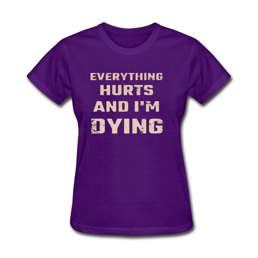 Everything Hurts and Im Dying Funny Shirt T-Shirt Purple Small