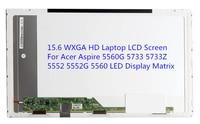15.6 WXGA HD Laptop LCD Screen For Acer Aspire 5560G 5733 5733Z 5552 5552G 5560 LED Display Matrix