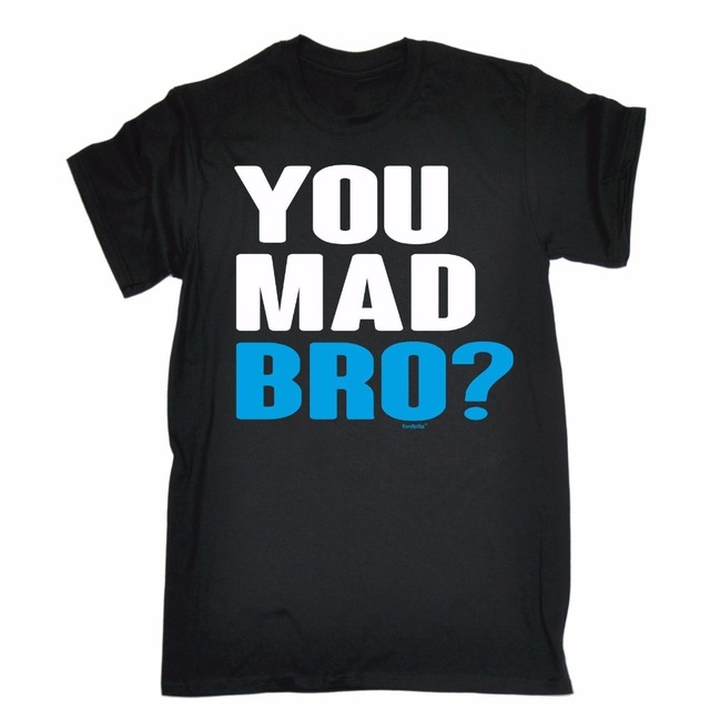 You Mad Bro T Shirt Brother Friend Buddy Dude Man Homie Funny Birthday Gift Men Summer Short Sleeves