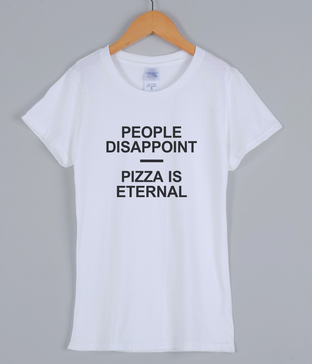 PEOPLE DISAPPOINT PIZZA ETERNAL Women's T-shirts 2019 Summer Casual Funny Letters Print T-shirt For Women Tshirts Top Tee Shirt