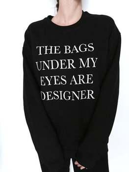 Skuggnas New Arrival The Bags Under My Eyes are Designer Sweatshirt Crewneck For Women Girls Jumper Funny Sweatshirt Drop Ship