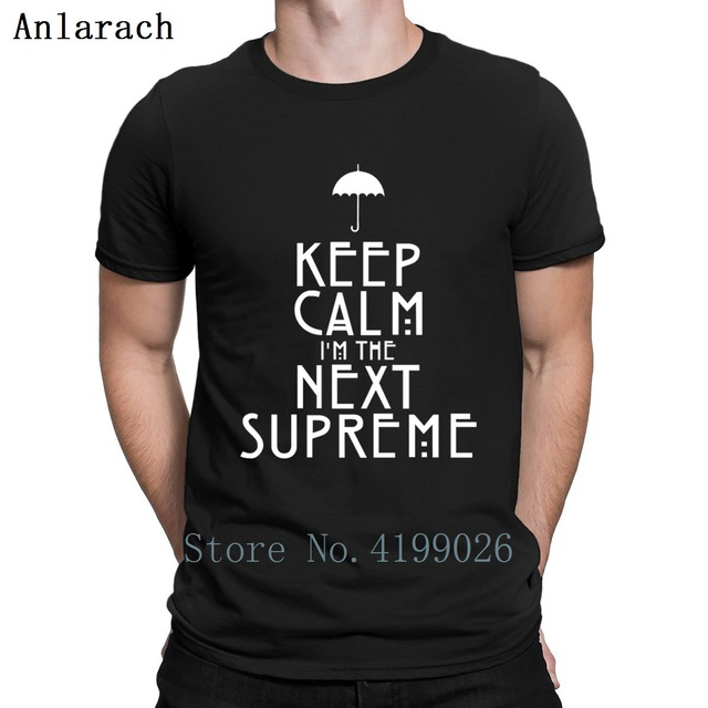 6fb70659ecf7 Custom Keep Calm I M The Next Supreme T-Shirts Cool American Horror Story  Pop Top Tee T Shirt Character Breathable Plus Size