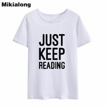 Mikialong 2018 Just Keep Reading Kawaii Summer Top New Arrival Short Sleeve Tshirts Cotton Women Vintage O-neck T-shirts Femme(China)