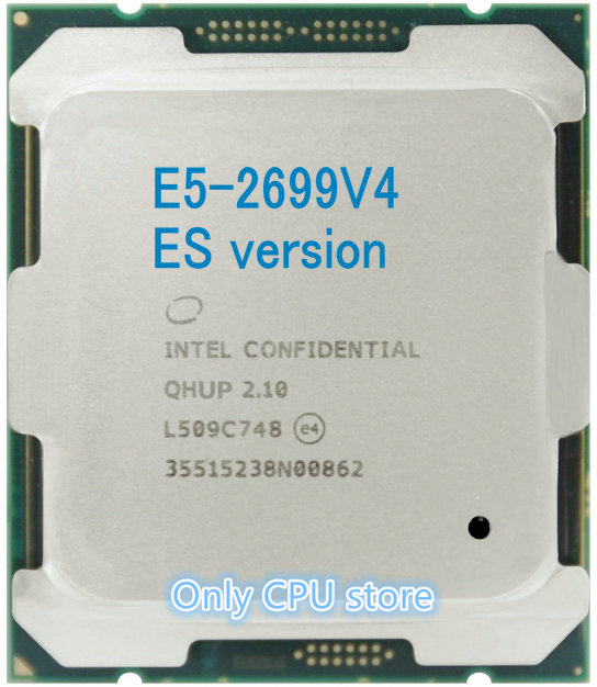 ES version E5 2699V4 Original Intel Xeon E5 2699 V4 QHUP LGA2011 3 E5 2699 V4 22 Core 2.10GHz 55MB 145W E5 2699V4 free shipping|CPUs|   - AliExpress