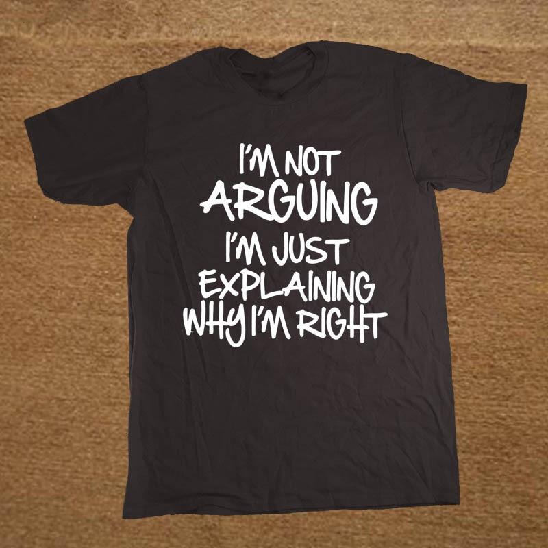 I'M NOT ARGUING JUST EXPLAINING WHY I'M RIGHT Funny   T     Shirt   Men Short Sleeve Printed Cotton Cartoon   T  -  shirt   Tops