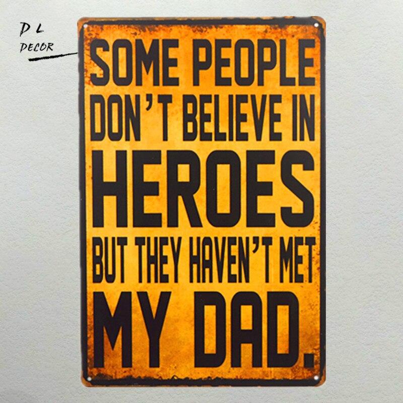 DL-Certaines Personnes Ne Croyez Pas En Héros Mais Ils N'ont pas Rencontré Mon Père, Effet Vintage Métal Signe/Plaque