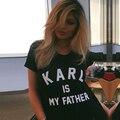KARL É MEU PAI Carta de Impressão 2016 Verão Casual Tops Preto T-shirt Mulheres Tshirt O-neck T Shirt Mulher de Manga Curta Plus Size