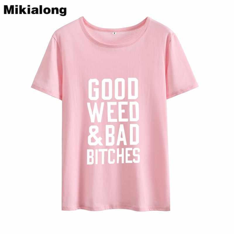 Mikialong 2018 פאנק רוק נשים T חולצה טובה עשב & רע BITCHES נשים פאטאל Ulzang Harajuku O-צוואר Funnny Tshirt blusas