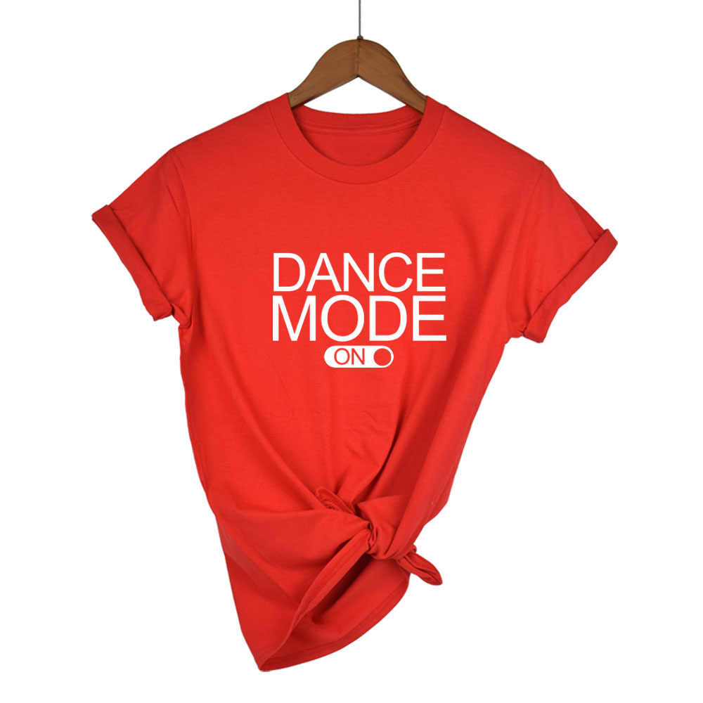 2019 dance mode on Letters Print Women tshirt Cotton Casual Funny t shirt For Lady Girl Top Tee Hipster Tumblr Drop Ship