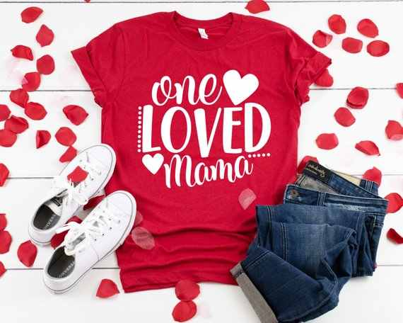 One Loved Mama T-Shirt Valentines Day tshirt Women funny graphic t shirt fashion clothes tops tees drop ship