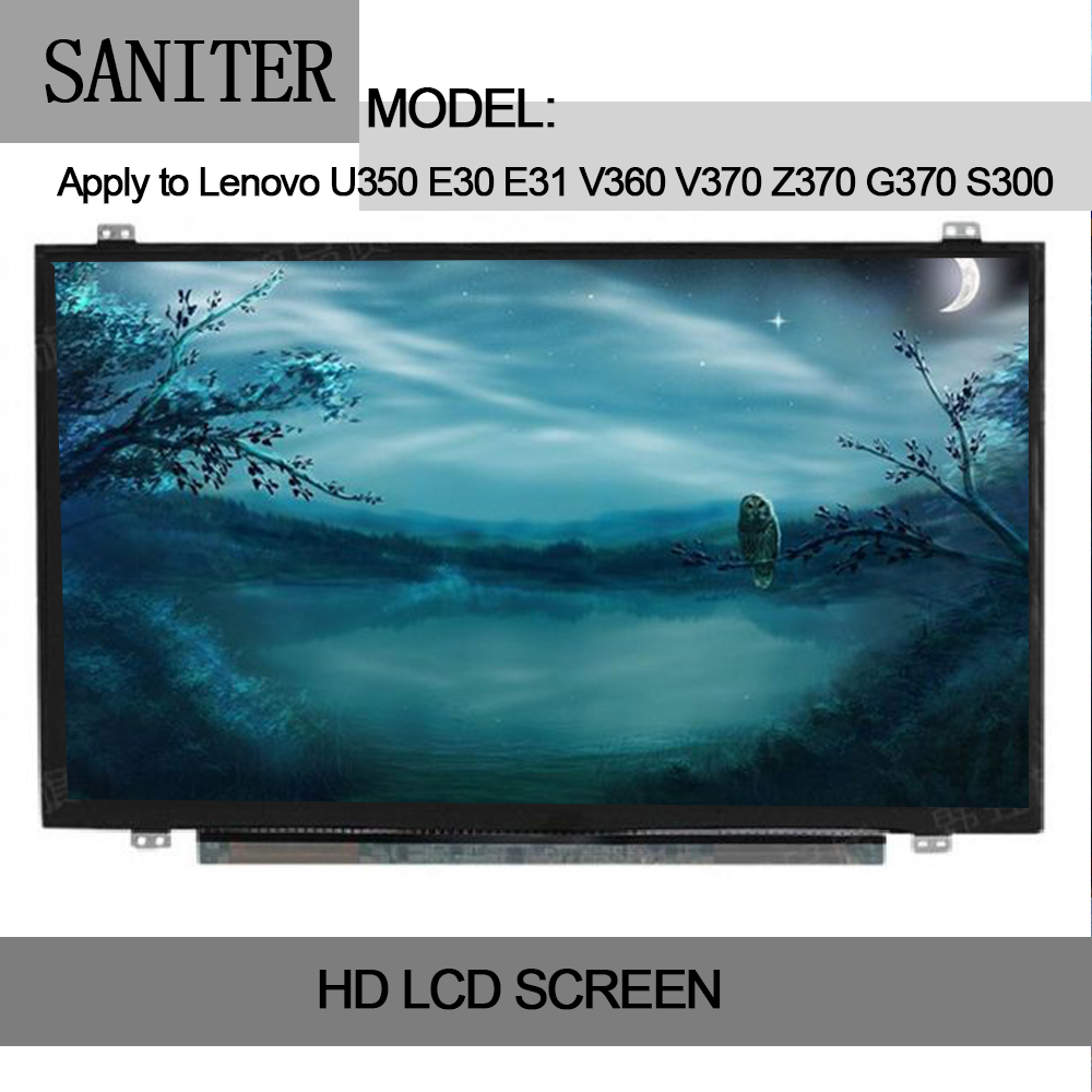 SANITER Apply to Lenovo U350 E30 E31 V360 V370 Z370 G370 S300 LCD Screen free shipping n133bge l41 n133bge l31 b133xw01 v 0 lp133wh2 tle1 for lenovo u310 u350 v360 v370g z370 z380 lcd screen lvds 40pin