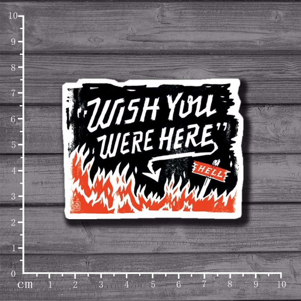 Enthusiastic Wish You Were Deep In Fire Waterproof Stciker On Notebook Car Styling Laptop Suitcases Snowboard Fridge Decal Stickers[single]