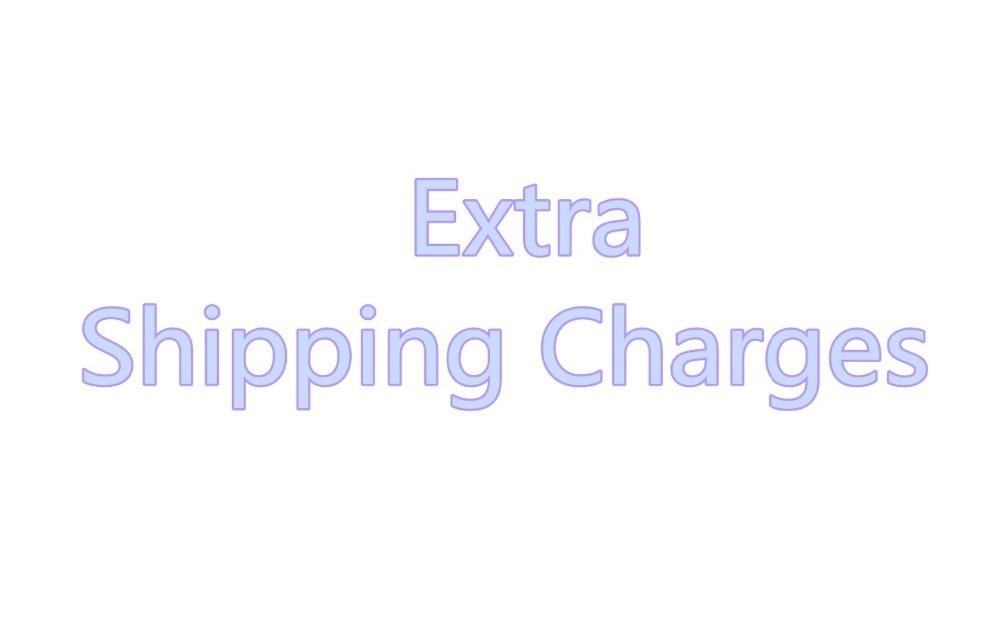 EXTRA SHIPPING CHARGES extra shipping charges