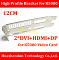 High Quality   NEW ARRIVALS   High Profile Bracket for K5000  Video Card  12CM   Dual  DVI+HDMI+DP  Interface