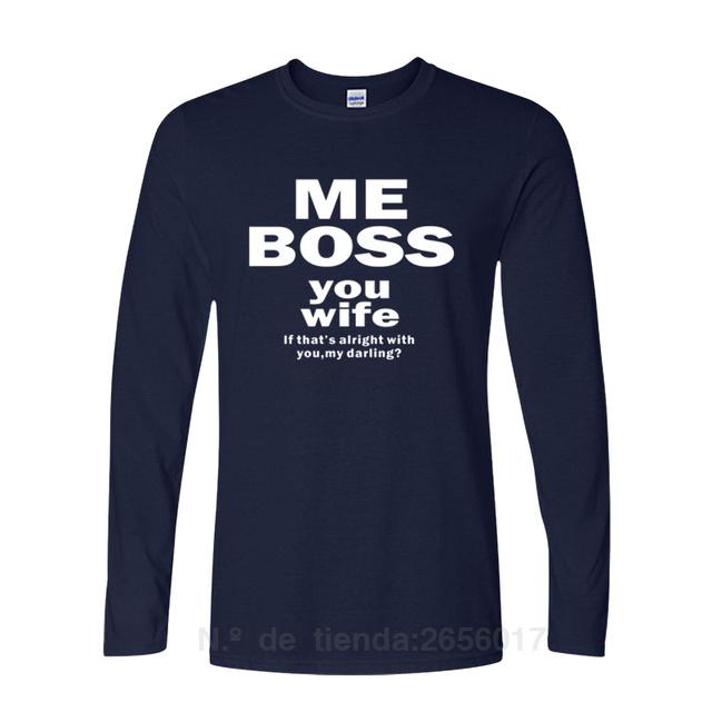 ME BOSS YOU WIFE Fashion Printing T Shirt Long Sleeve Cotton 2017 Casual Men's T-Shirt Hombre Tee Shirts Tshirts Dresses Ape