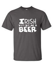 IRISH YOU'D BUY ME A BEER Fun Irish St. Patricks Day T Shirt