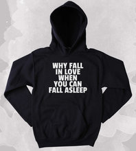 Funny Why Fall In Love When You Can Fall Asleep Sweatshirt Tired Napping Single Clothing Tumblr Hoodie-Z154 when i fall in love