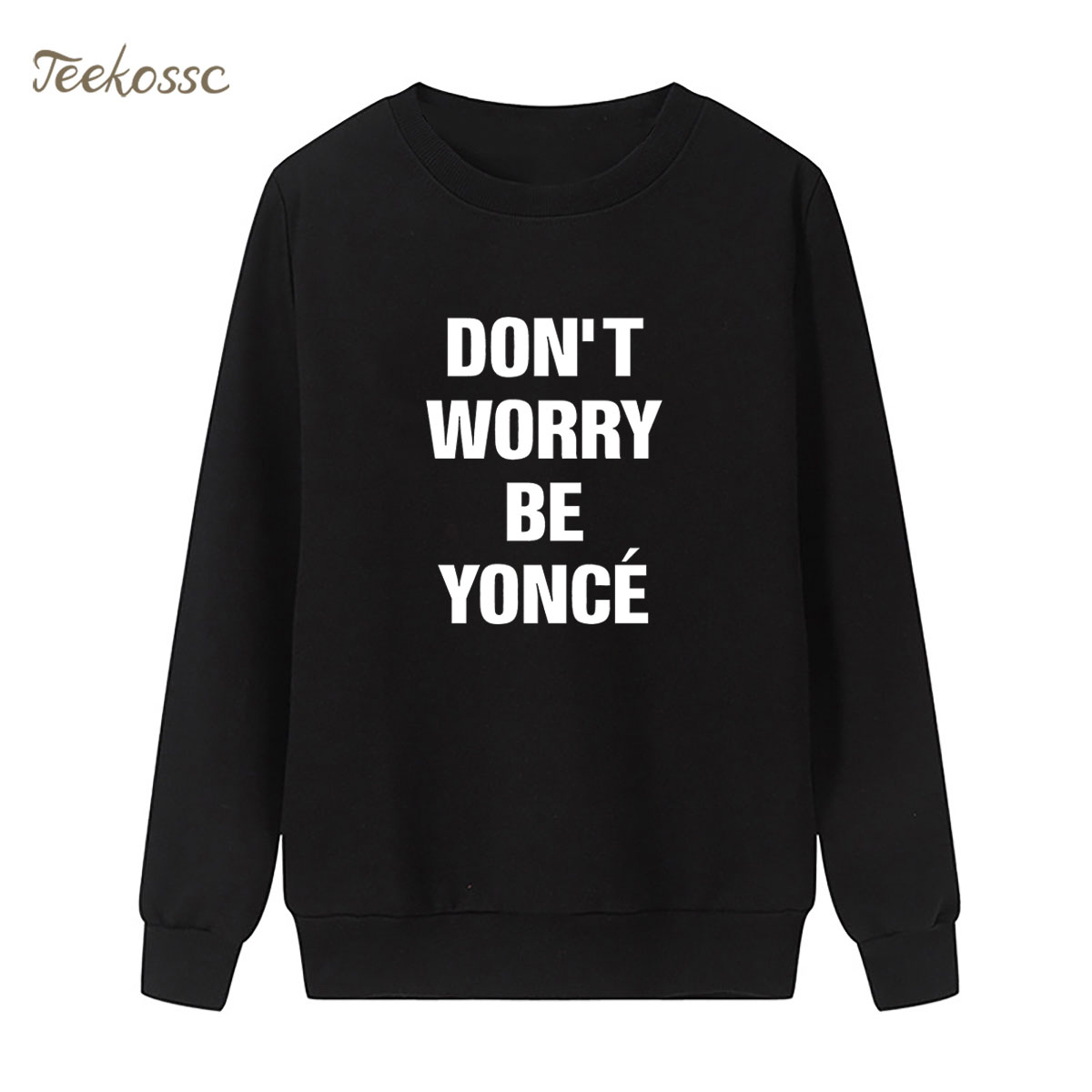 New Arrival Don't Worry Be Yonce Sweatshirt Letter Hoodie Winter Autumn Women Lasdies Pullover Loose Fleece Funny Sportswear