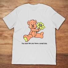 df728b406 Gildan Brand You Look Like You Have A Small Dick Flower Bear T-Shirt Men's