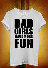 Bad Girls Have More Fun Sexy Men Women Unisex T Shirt  Top Vest 358 Hot Sell 2018 Fashion Short Sleeve Tricolor