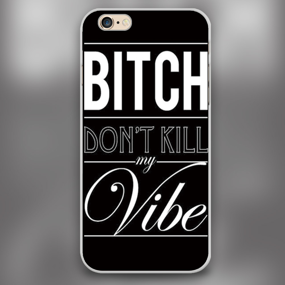 Bitch don't kill my vibe Design black skin case cover cell phone cases for Apple iphone 4 4s 5 5c 5s 6 6s 6plus hard shell