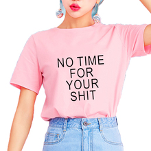 NO TIME FOR YOUR SHIT Letters Print Women tshirt Cotton Casual Funny t shirt  For Lady 9a9fae4097fd