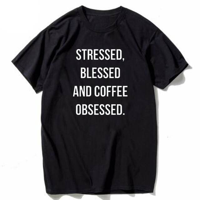 STRESSED BLESSED AND COFFEE OBSESSED fashion Tshirt women tops Tee Shirts  Unisex tumblr clothes cotton t shirt T-shirt Pullover fff4cfce2749