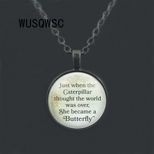 2018 Inspirational Necklace Just when the caterpillar thought the world was over, she became a butterfly quote pendant gifts недорого