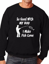 So Good With My Rod Fishing Angling Funny Mens Sweatshirt More Size and Color-E113 so good