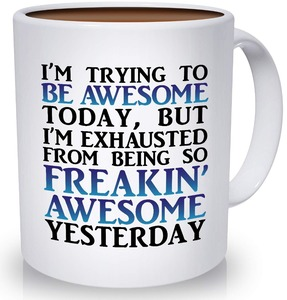 Best Morning Motivation Funny Mugs   Tired from Being So Awesome Yesterday Coffee Mug | Congratulations  Goodbye  Thank You or G|Mugs| |  -