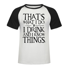 Game Of Thrones Men's Tshirts That's What I Do I Drink And I Know Things Raglan T Shirt 2019 Summer Brand Casual Man Streetwear [sa]four wire plug lcr kelvin test clip i do not know what brand no logo character