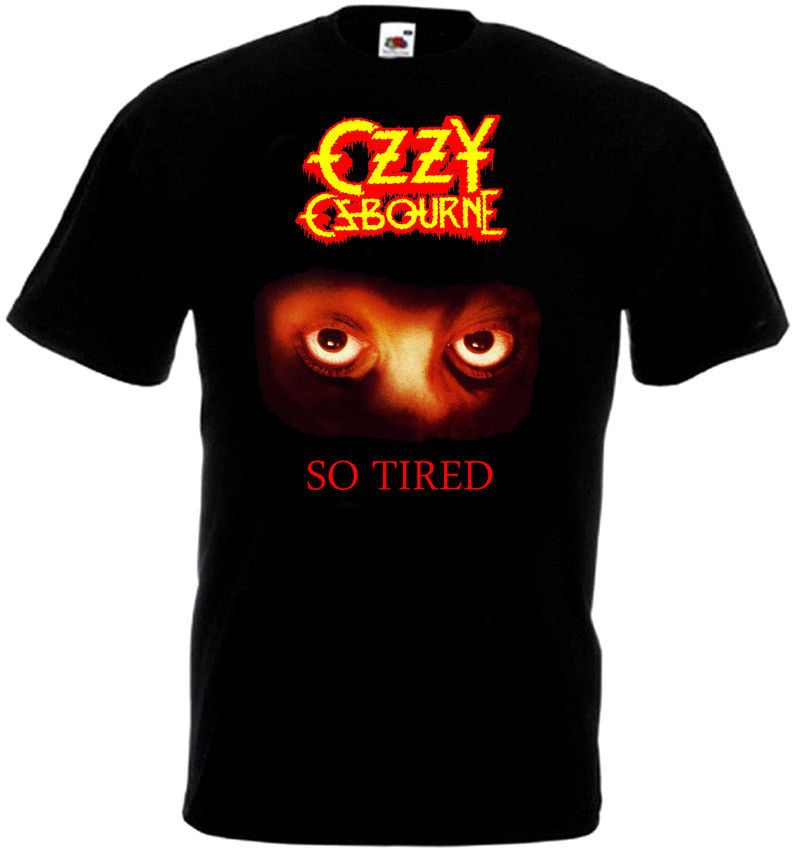Ozzy Osbourne So TiredT-shirt black poster all sizes High Quality Custom Printed Tops Hipster Tees 2018 New Short Sleeve Men