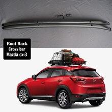 Багажник на крышу из алюминиевого сплава для Mazda CX-3 CX3- рейлинги для багажника верхняя поперечная рейка