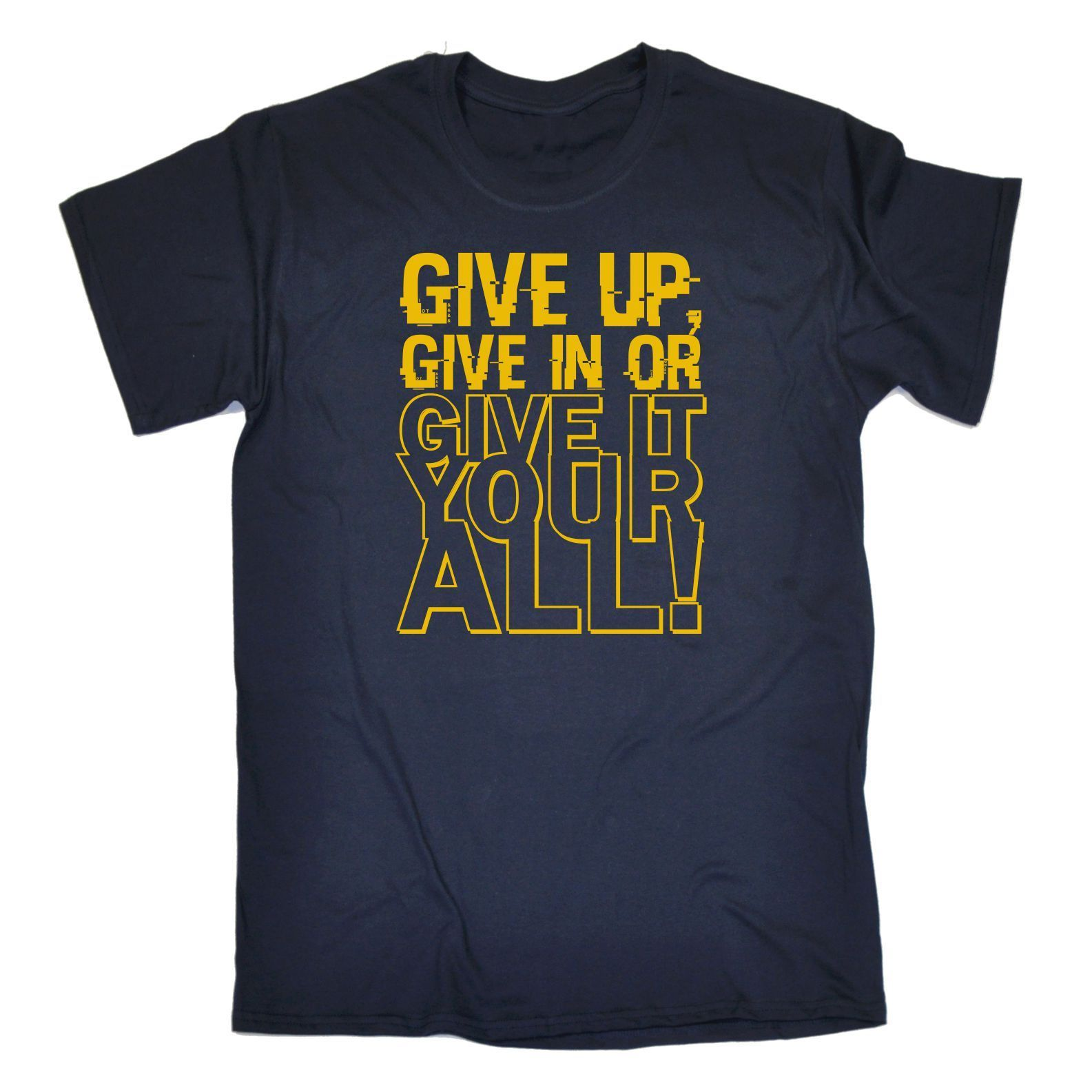 Give Up Give In or Give It Your All MENS T-SHIRT Tee Funny Birthday Motivation 100% Cotton Short Sleeve O-Neck Top Tee T Shirt image
