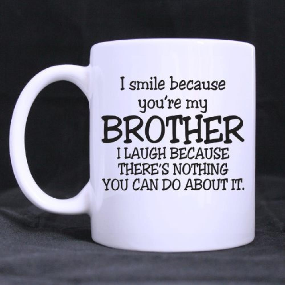 Funny Printed Quotes Coffee Mug - I laugh because you married my brother Material Mug Coffee Cups (11 Oz capacity)