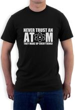 Text Cotton O-Neck Short-Sleeve Shirts Never Trust An Atom Geek Humor Chemistry Lab Science For Men