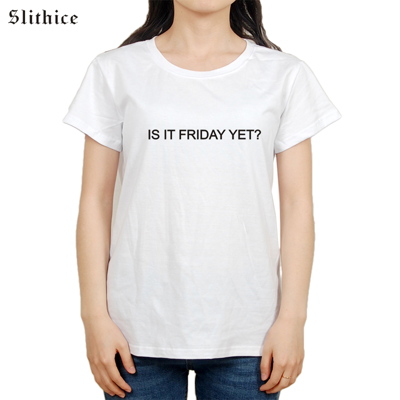 Slithice T shirt IS IT FRIDAY YET Letter Printed Short Sleeve Shirt Casual Summer female Tops Tees White Black