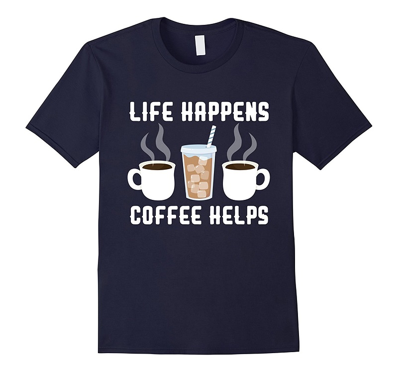 Make Your Own T Shirt Crew Neck Men Short Sleeve Fashion 2018 Life Happens Coffee Helps Tee Shirts ...