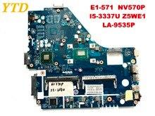 Оригинальный Для ACER E1-570 NV570P Материнская плата ноутбука E1-571 NV570P I5-3337U Z5WE1 LA-9535P испытанное хорошее Бесплатная доставка