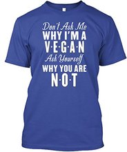 """Don't ask me why I'm a vegan, ask yourself why you are not"" men's t-shirt"