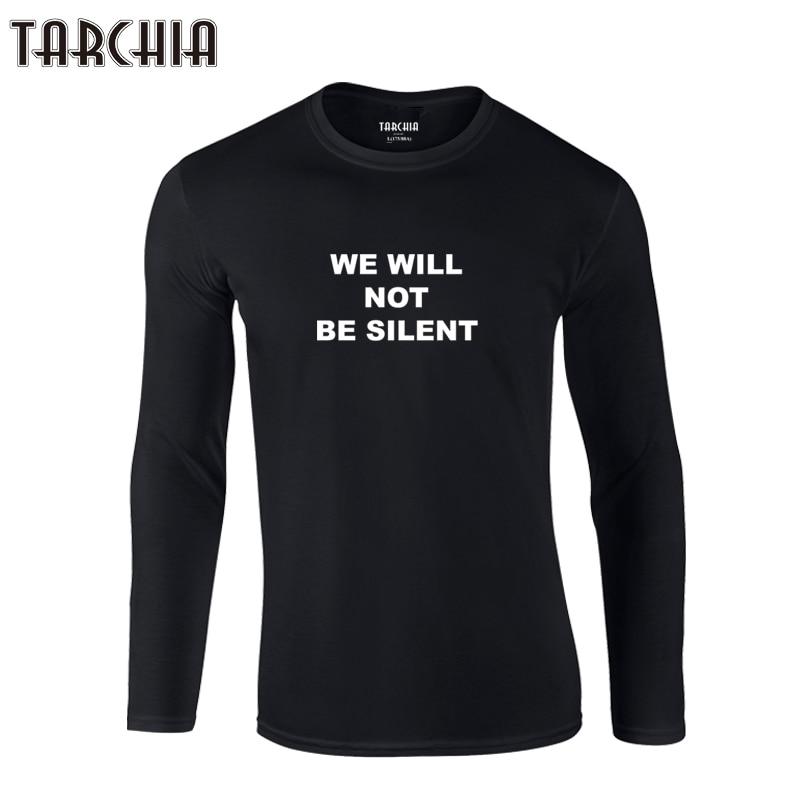 TARCHIA 2019 New Fahion blomed top tees T Shirts Men Long Sleeve T-Shirt 100% Cotton T Shirt Plus we will not be silent