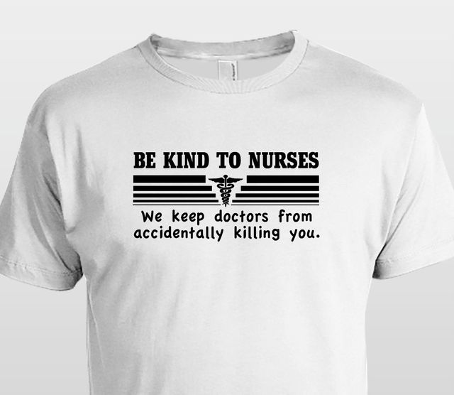 ee9af427c1fc Tops Summer Cool Funny T-Shirt Be Kind To Nurses We Keep Doctors From Killing  You T Shirt Gag Gift Funny LPN RN Summer Style